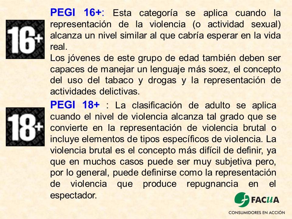 PEGI 16+: Esta categoría se aplica cuando la representación de la violencia (o actividad sexual) alcanza un nivel similar al que cabría esperar en la