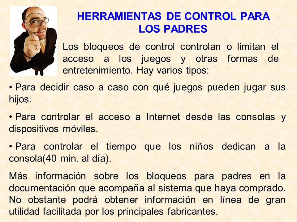 HERRAMIENTAS DE CONTROL PARA LOS PADRES Para decidir caso a caso con qué juegos pueden jugar sus hijos. Para controlar el acceso a Internet desde las