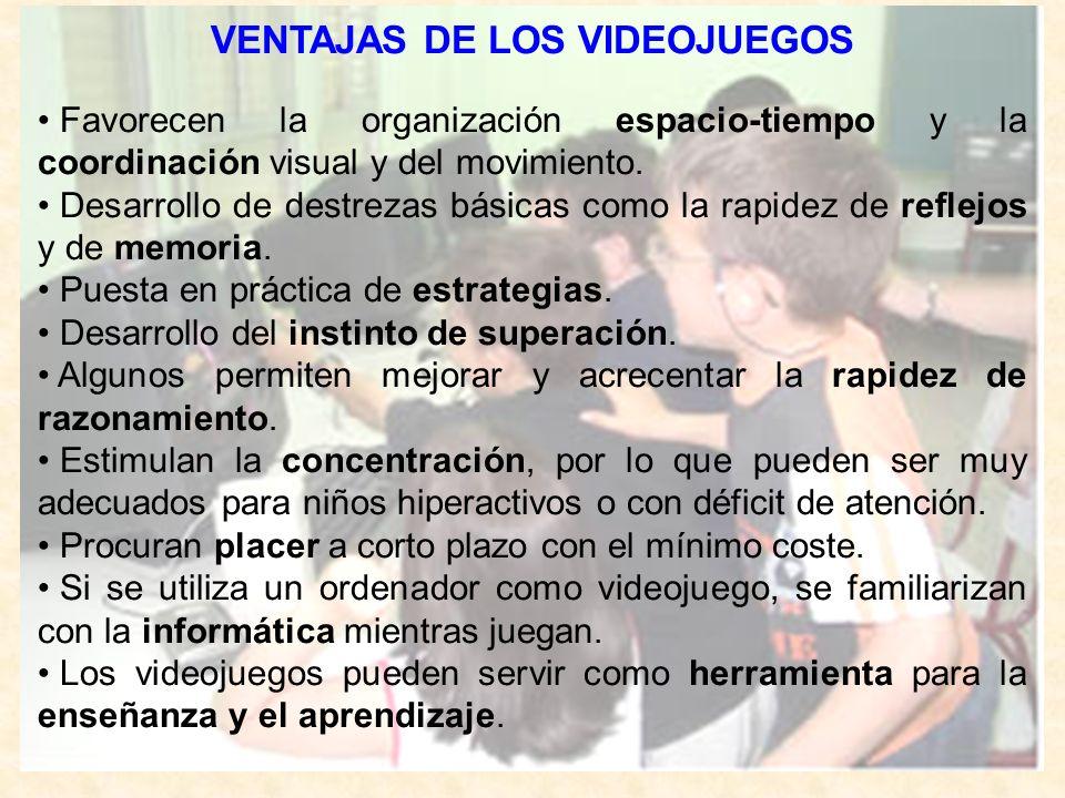 VENTAJAS DE LOS VIDEOJUEGOS Favorecen la organización espacio-tiempo y la coordinación visual y del movimiento. Desarrollo de destrezas básicas como l
