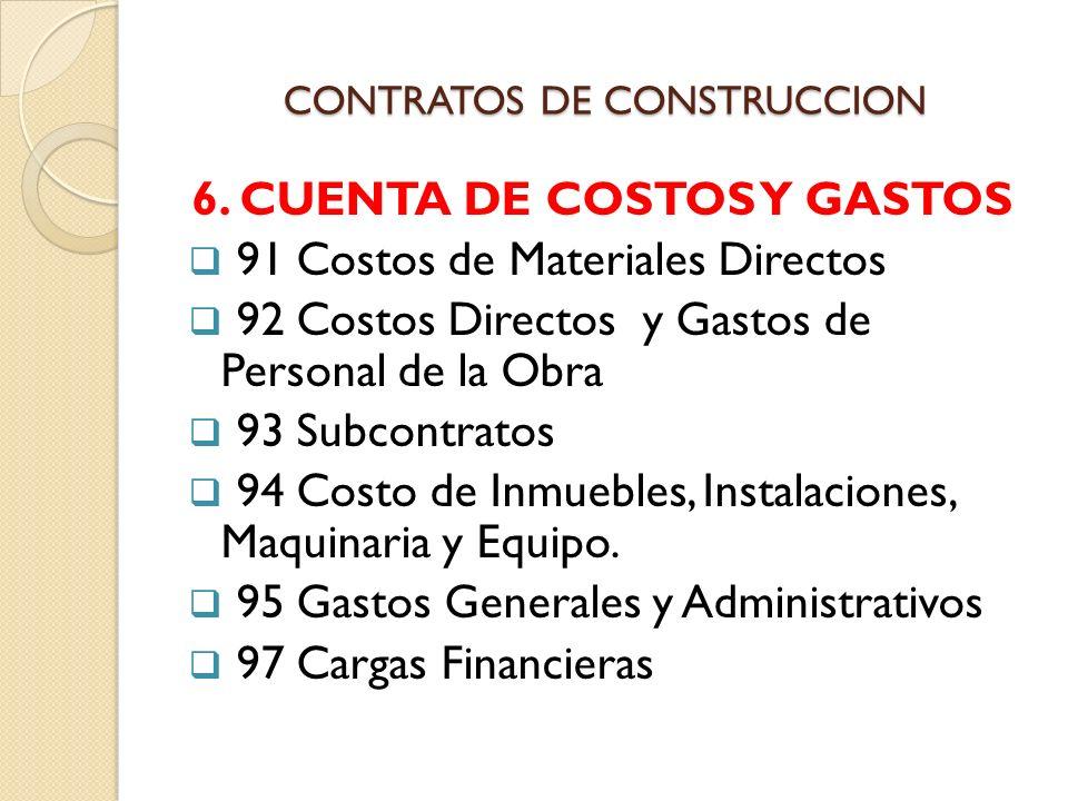 CONTRATOS DE CONSTRUCCION 6. CUENTA DE COSTOS Y GASTOS 91 Costos de Materiales Directos 92 Costos Directos y Gastos de Personal de la Obra 93 Subcontr