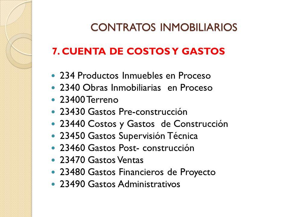 CONTRATOS INMOBILIARIOS 7. CUENTA DE COSTOS Y GASTOS 234 Productos Inmuebles en Proceso 2340 Obras Inmobiliarias en Proceso 23400 Terreno 23430 Gastos
