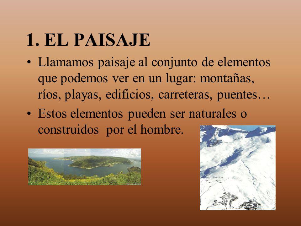 1. EL PAISAJE Llamamos paisaje al conjunto de elementos que podemos ver en un lugar: montañas, ríos, playas, edificios, carreteras, puentes… Estos ele