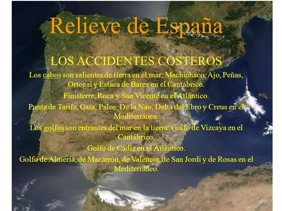 Relieve de España LOS ACCIDENTES COSTEROS Los cabos son salientes de tierra en el mar: Machichaco, Ajo, Peñas, Ortegal y Estaca de Bares en el Cantábr