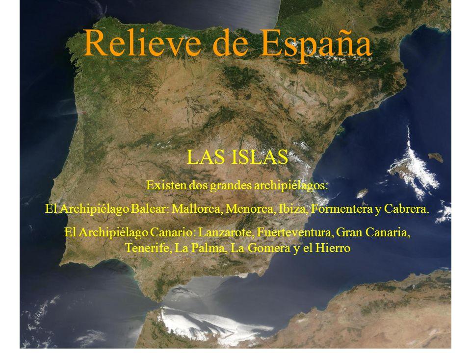 Relieve de España LAS ISLAS Existen dos grandes archipiélagos: El Archipiélago Balear: Mallorca, Menorca, Ibiza, Formentera y Cabrera. El Archipiélago