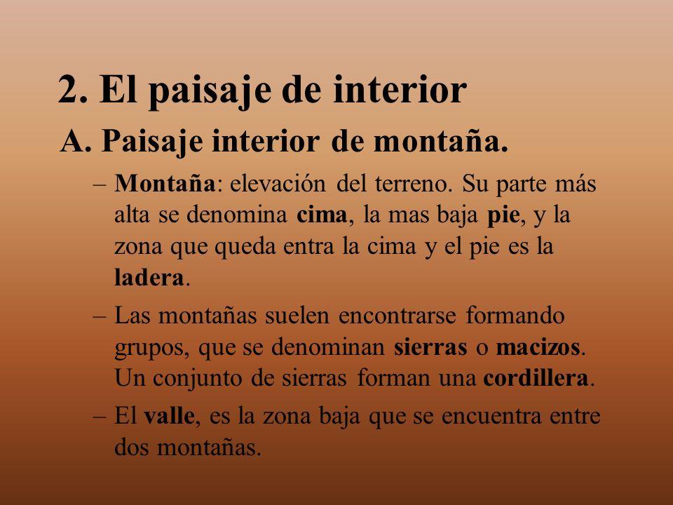 2. El paisaje de interior A. Paisaje interior de montaña. –Montaña: elevación del terreno. Su parte más alta se denomina cima, la mas baja pie, y la z