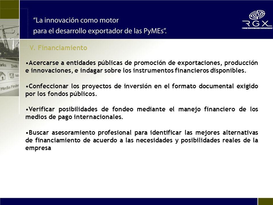 Acercarse a entidades públicas de promoción de exportaciones, producción e innovaciones, e indagar sobre los instrumentos financieros disponibles.