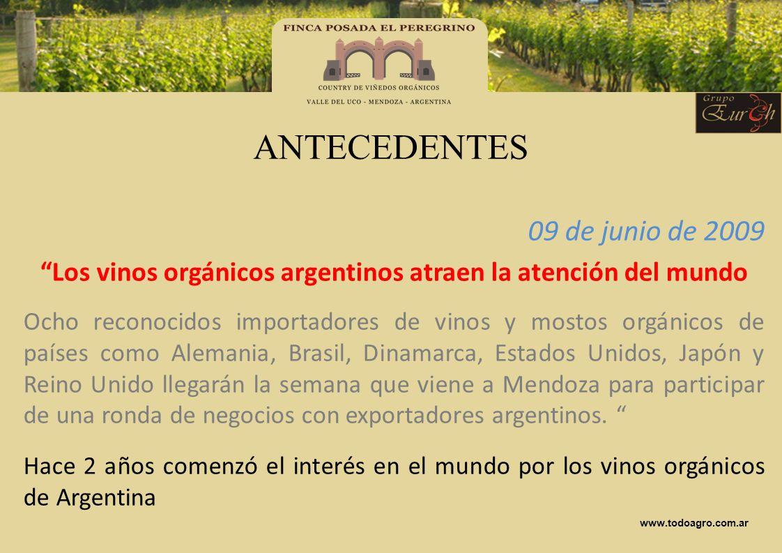 09 de junio de 2009 Los vinos orgánicos argentinos atraen la atención del mundo Ocho reconocidos importadores de vinos y mostos orgánicos de países co
