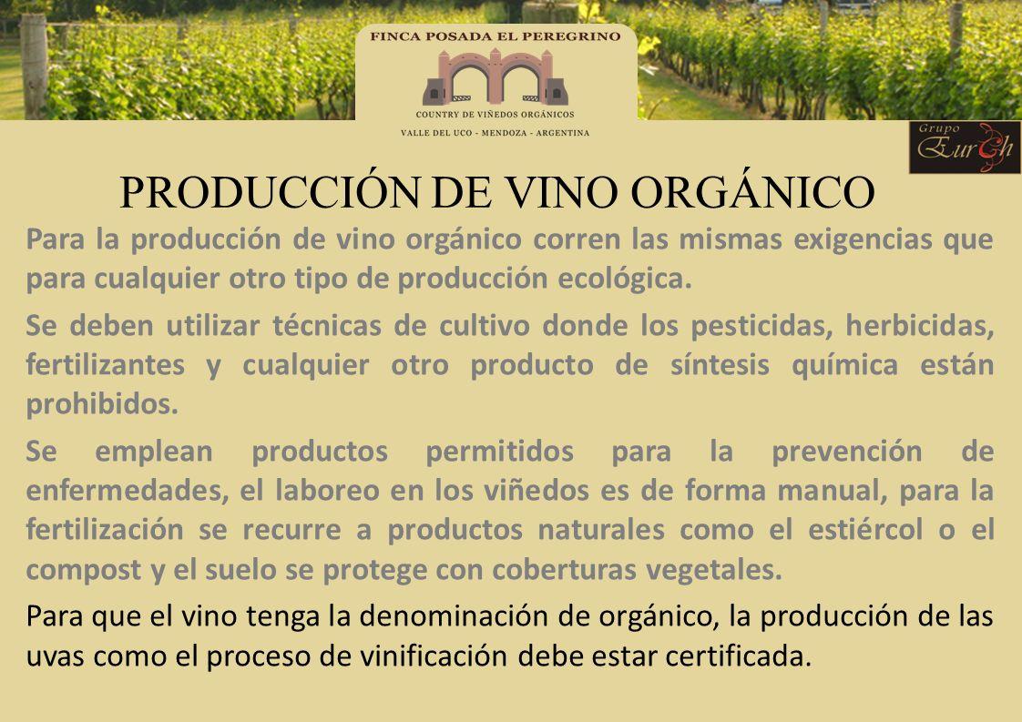PRODUCCIÓN DE VINO ORGÁNICO Para la producción de vino orgánico corren las mismas exigencias que para cualquier otro tipo de producción ecológica. Se
