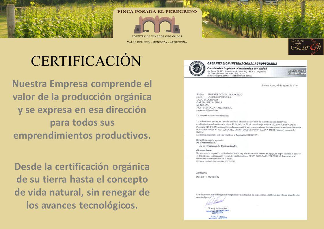 CERTIFICACIÓN Nuestra Empresa comprende el valor de la producción orgánica y se expresa en esa dirección para todos sus emprendimientos productivos. D