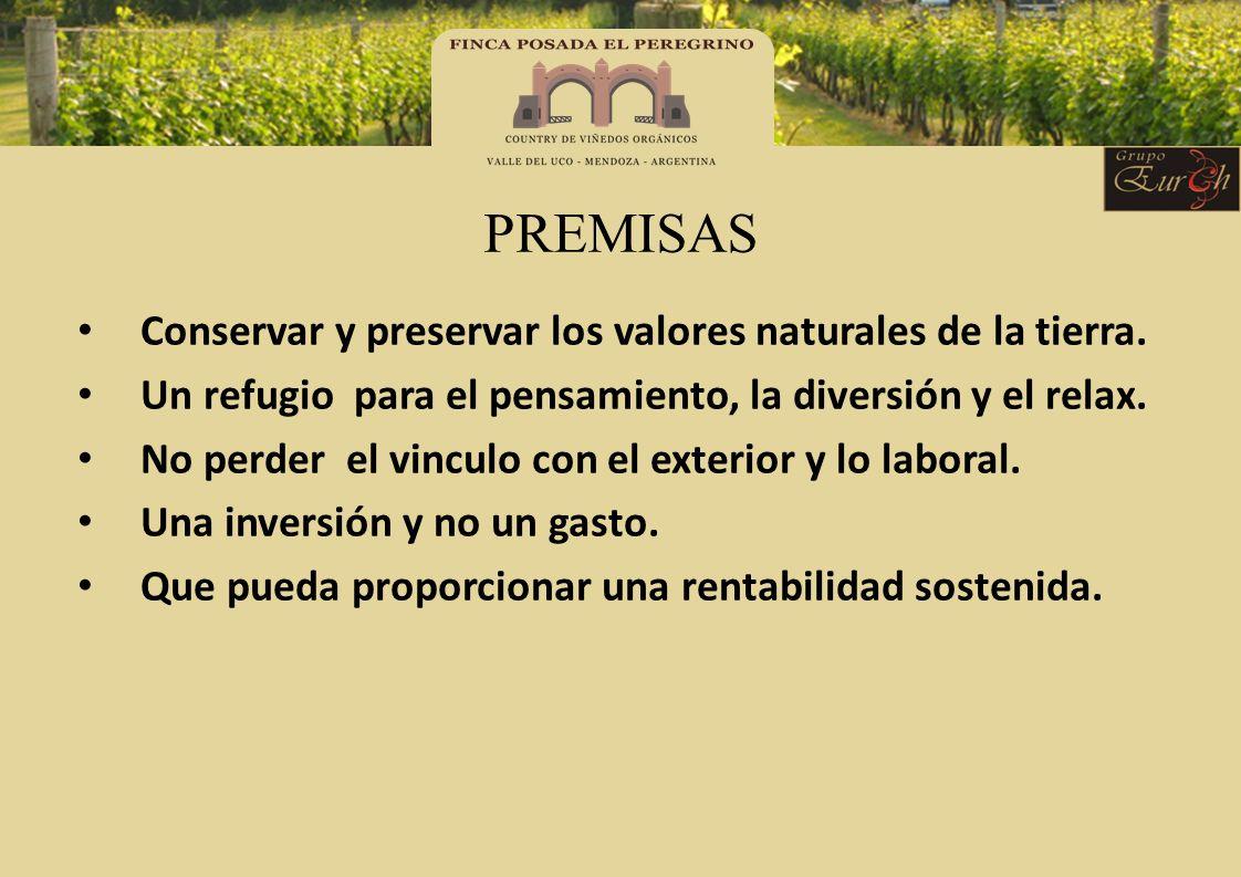 PREMISAS Conservar y preservar los valores naturales de la tierra. Un refugio para el pensamiento, la diversión y el relax. No perder el vinculo con e