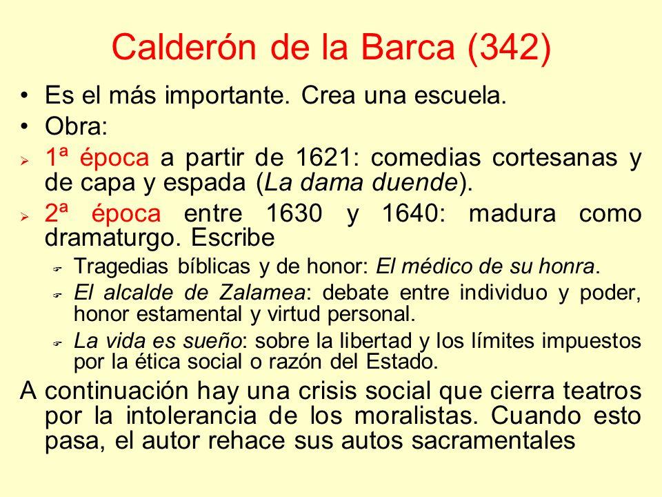 Calderón de la Barca (342) Es el más importante. Crea una escuela. Obra: 1ª época a partir de 1621: comedias cortesanas y de capa y espada (La dama du