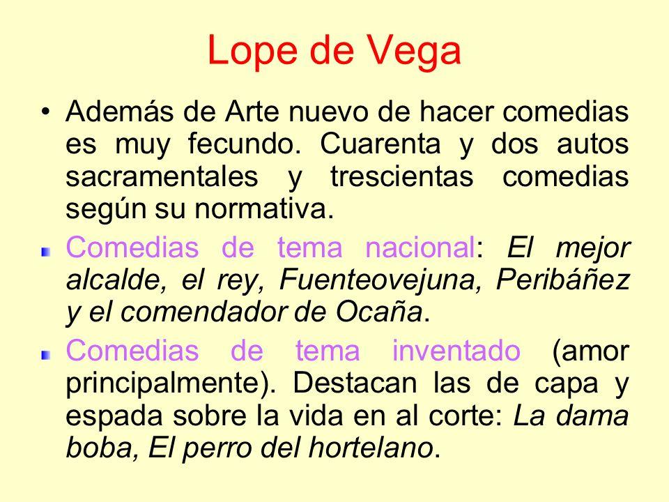 Lope de Vega Además de Arte nuevo de hacer comedias es muy fecundo. Cuarenta y dos autos sacramentales y trescientas comedias según su normativa. Come