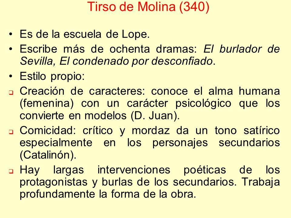 Tirso de Molina (340) Es de la escuela de Lope. Escribe más de ochenta dramas: El burlador de Sevilla, El condenado por desconfiado. Estilo propio: Cr