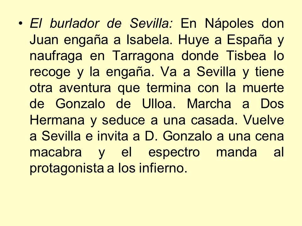 El burlador de Sevilla: En Nápoles don Juan engaña a Isabela. Huye a España y naufraga en Tarragona donde Tisbea lo recoge y la engaña. Va a Sevilla y