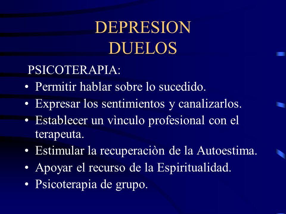 DEPRESION DUELOS PSICOTERAPIA: Permitir hablar sobre lo sucedido. Expresar los sentimientos y canalizarlos. Establecer un vìnculo profesional con el t