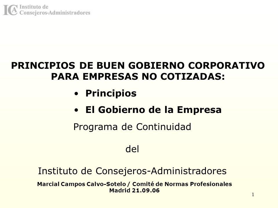 1 PRINCIPIOS DE BUEN GOBIERNO CORPORATIVO PARA EMPRESAS NO COTIZADAS: Principios El Gobierno de la Empresa Marcial Campos Calvo-Sotelo / Comité de Nor