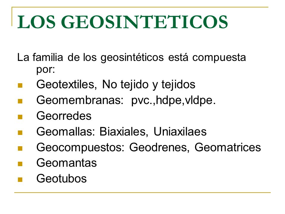 LOS GEOSINTETICOS La familia de los geosintéticos está compuesta por: Geotextiles, No tejido y tejidos Geomembranas: pvc.,hdpe,vldpe. Georredes Geomal