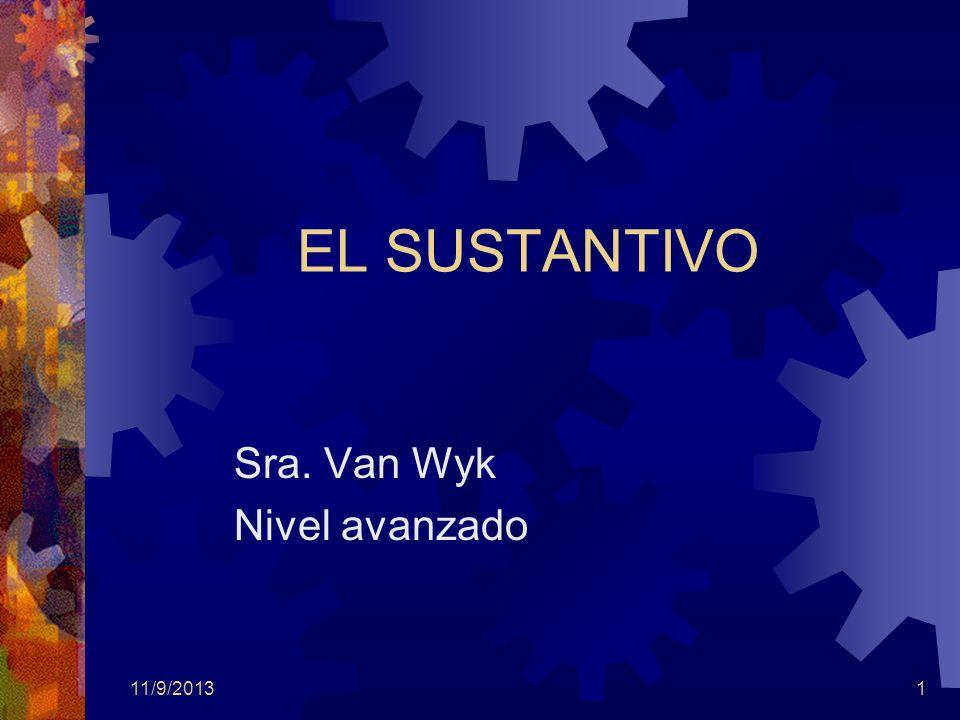 11/9/20131 EL SUSTANTIVO Sra. Van Wyk Nivel avanzado