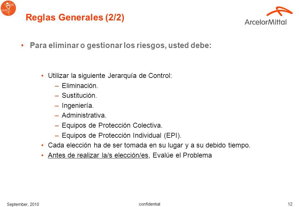 confidential September, 2010 12 Reglas Generales (2/2) Para eliminar o gestionar los riesgos, usted debe: Utilizar la siguiente Jerarquía de Control: –Eliminación.