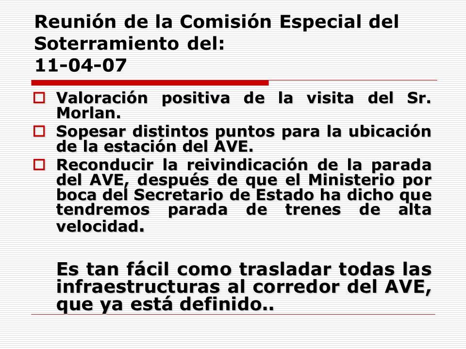 Reunión de la Comisión Especial del Soterramiento del: 11-04-07 Valoración positiva de la visita del Sr.