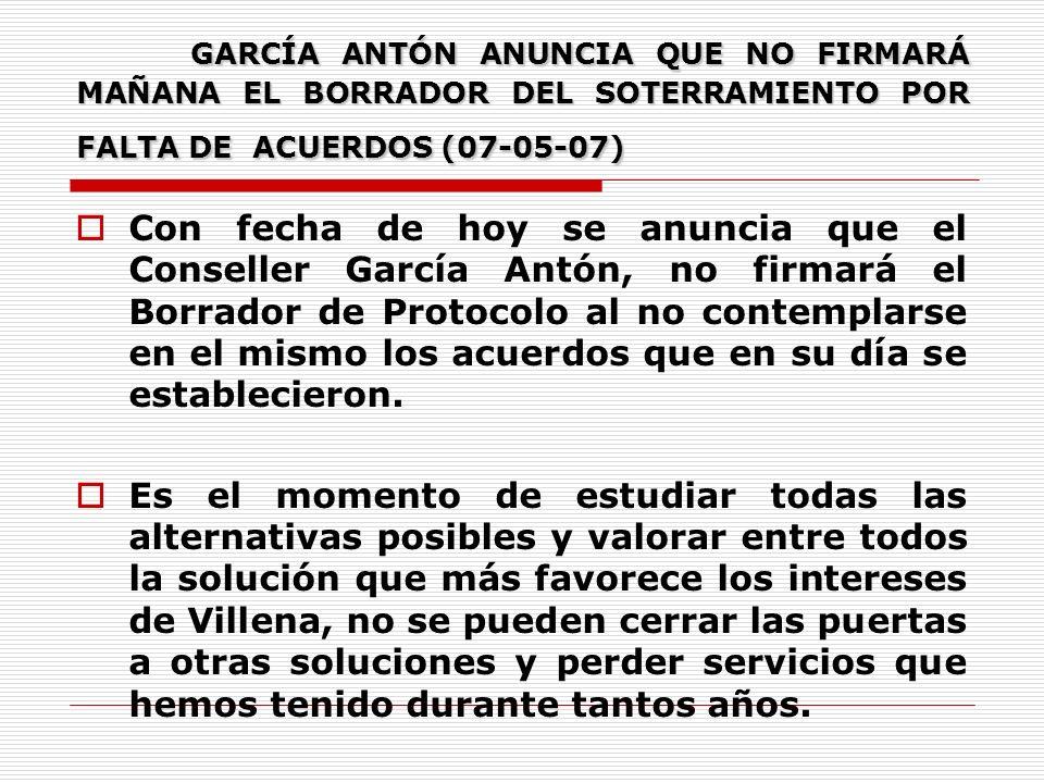 GARCÍA ANTÓN ANUNCIA QUE NO FIRMARÁ MAÑANA EL BORRADOR DEL SOTERRAMIENTO POR FALTA DE ACUERDOS (07-05-07) GARCÍA ANTÓN ANUNCIA QUE NO FIRMARÁ MAÑANA EL BORRADOR DEL SOTERRAMIENTO POR FALTA DE ACUERDOS (07-05-07) Con fecha de hoy se anuncia que el Conseller García Antón, no firmará el Borrador de Protocolo al no contemplarse en el mismo los acuerdos que en su día se establecieron.