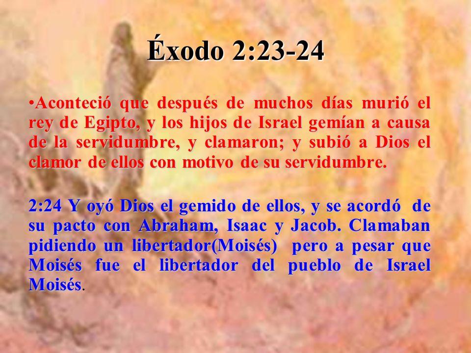 Éxodo 2:23-24 AcontecióAconteció que después de muchos días murió el rey de Egipto, y los hijos de Israel gemían a causa de la servidumbre, y clamaron