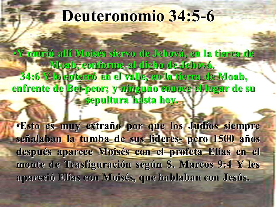 Deuteronomio 34:5-6 Ymurió allí Moisés siervo de Jehová, en la tierra de Moab, conforme al dicho de Jehová. 34:6 Y lo enterró en el valle, en la tierr
