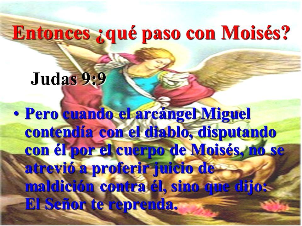 Entonces ¿qué paso con Moisés? PeroPero cuando el arcángel Miguel contendía con el diablo, disputando con él por el cuerpo de Moisés, no se atrevió a