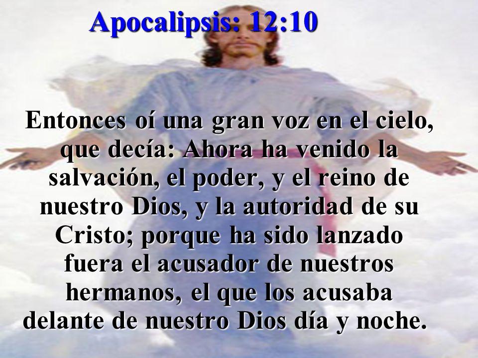 Apocalipsis: Apocalipsis: 12:10 Entonces oí una gran voz en el cielo, que decía: Ahora ha venido la salvación, el poder, y el reino de nuestro Dios, y
