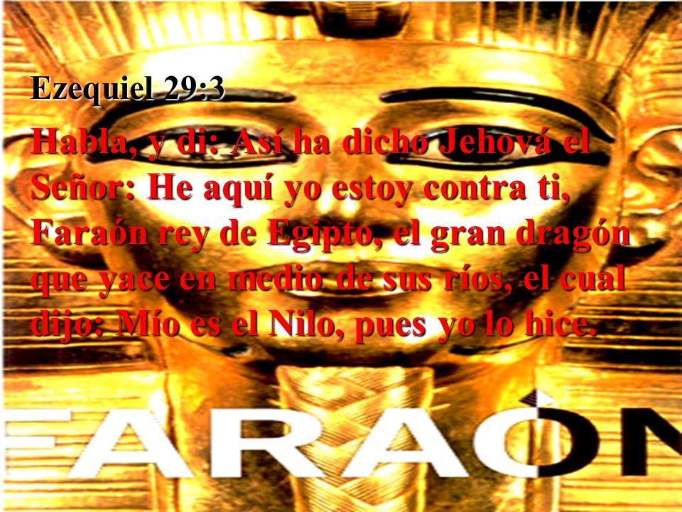 Ezequiel 29:3 Habla, y di: Así ha dicho Jehová el Señor: He aquí yo estoy contra ti, Faraón rey de Egipto, el gran dragón que yace en medio de sus río