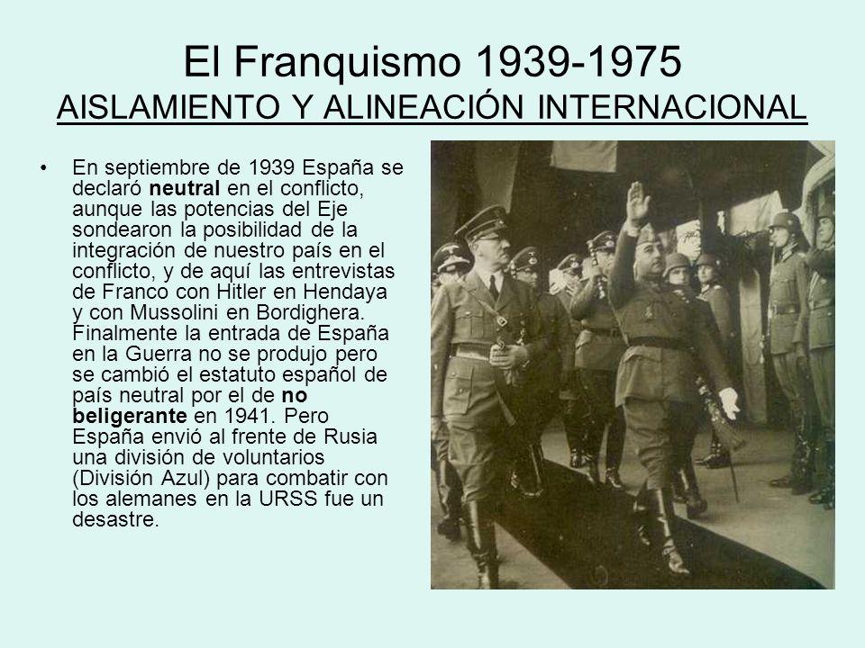 El Franquismo 1939-1975 AISLAMIENTO Y ALINEACIÓN INTERNACIONAL En septiembre de 1939 España se declaró neutral en el conflicto, aunque las potencias d