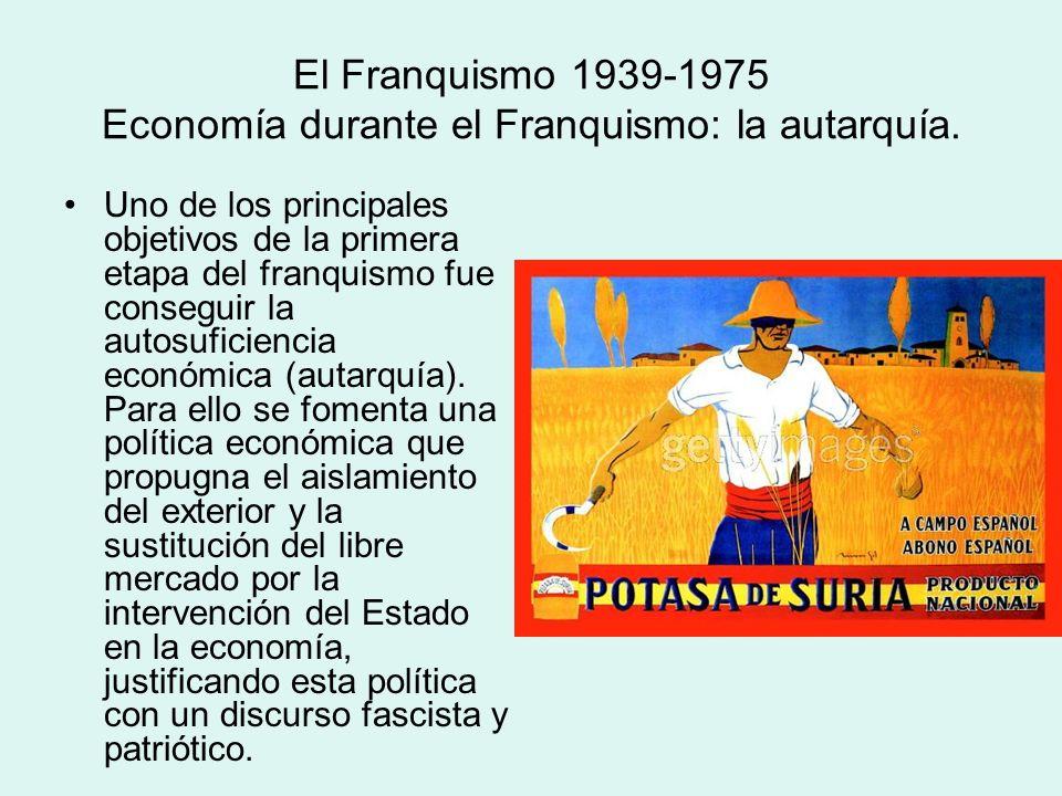 El Franquismo 1939-1975 Economía durante el Franquismo: la autarquía. Uno de los principales objetivos de la primera etapa del franquismo fue consegui