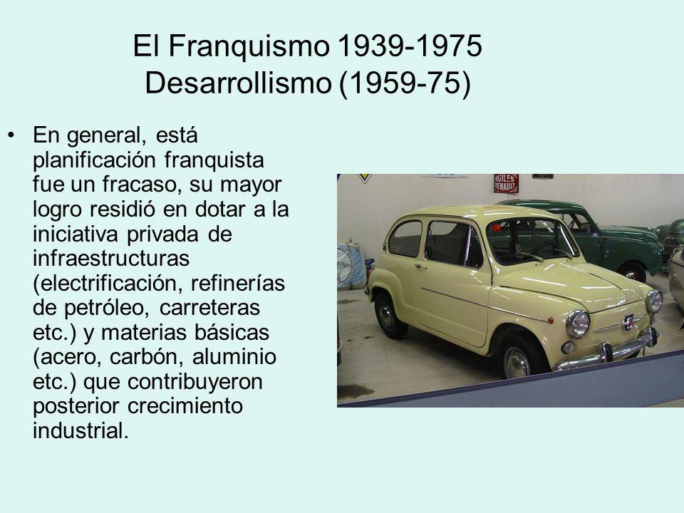 El Franquismo 1939-1975 Desarrollismo (1959-75) En general, está planificación franquista fue un fracaso, su mayor logro residió en dotar a la iniciat