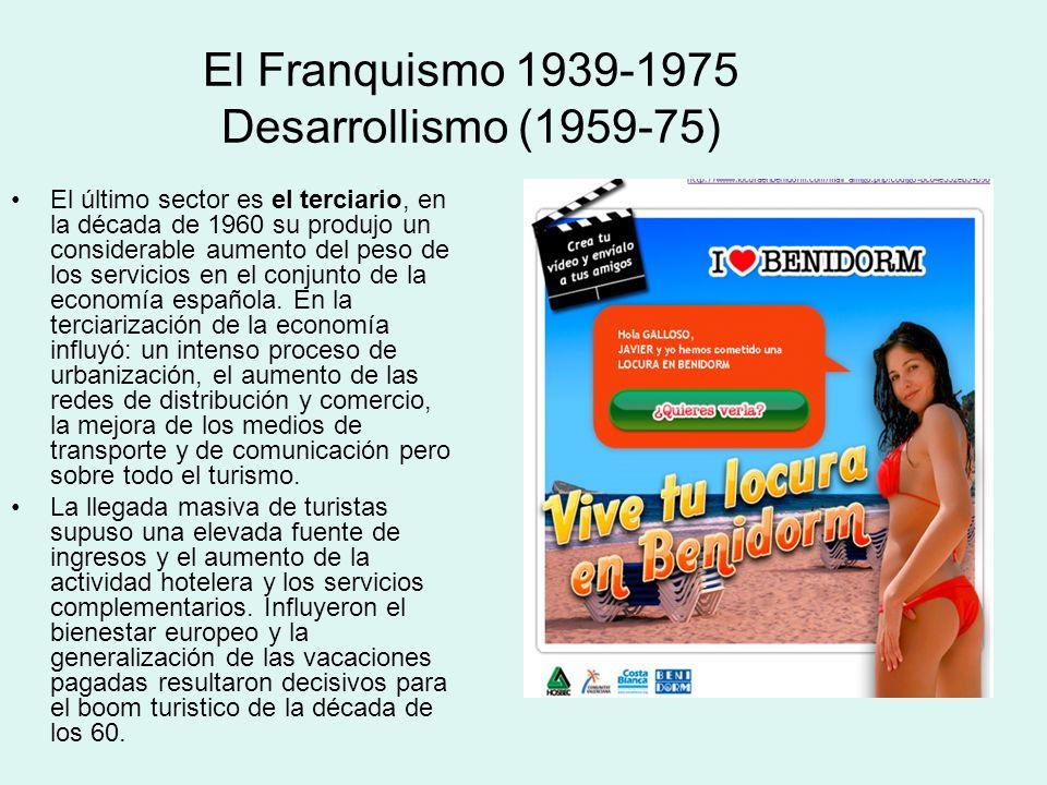 El Franquismo 1939-1975 Desarrollismo (1959-75) El último sector es el terciario, en la década de 1960 su produjo un considerable aumento del peso de