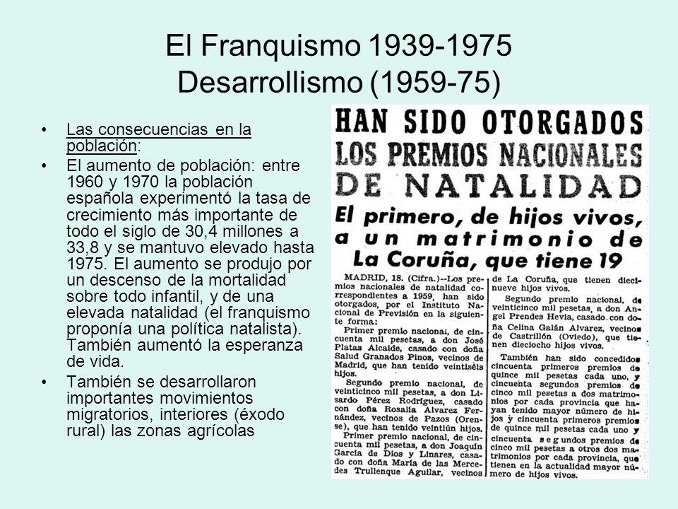 El Franquismo 1939-1975 Desarrollismo (1959-75) Las consecuencias en la población: El aumento de población: entre 1960 y 1970 la población española ex