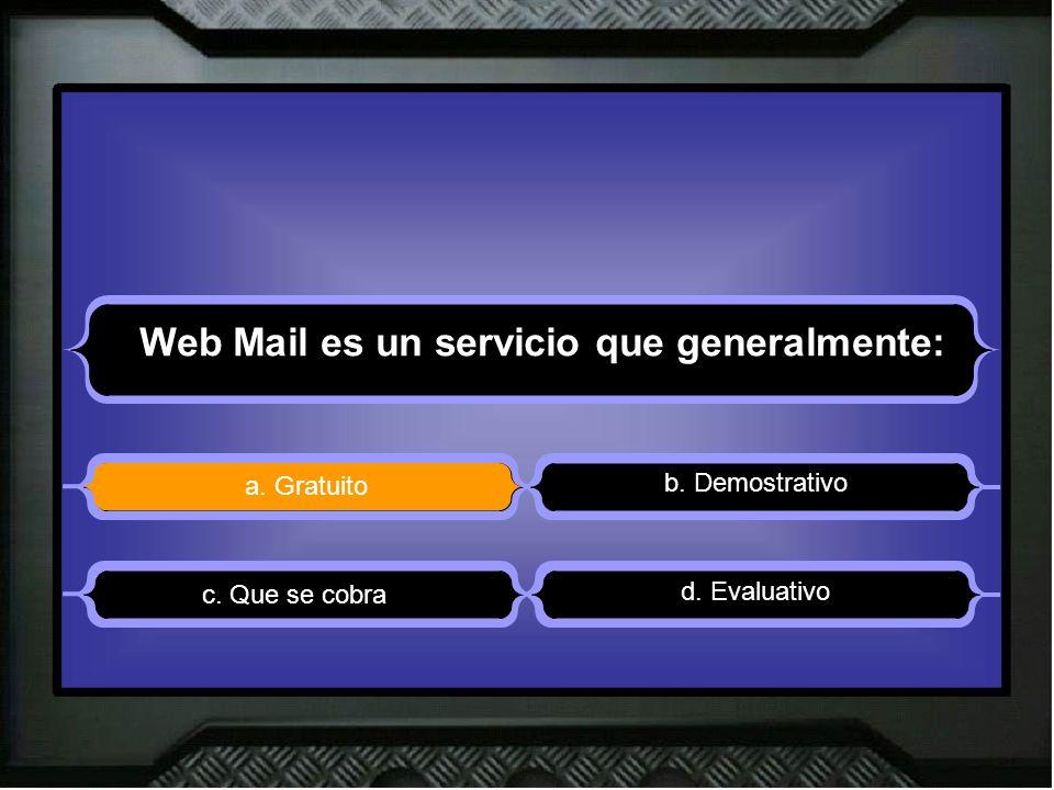 Web Mail es un servicio que generalmente: a. Gratuito b. Demostrativo d. Evaluativo c. Que se cobra