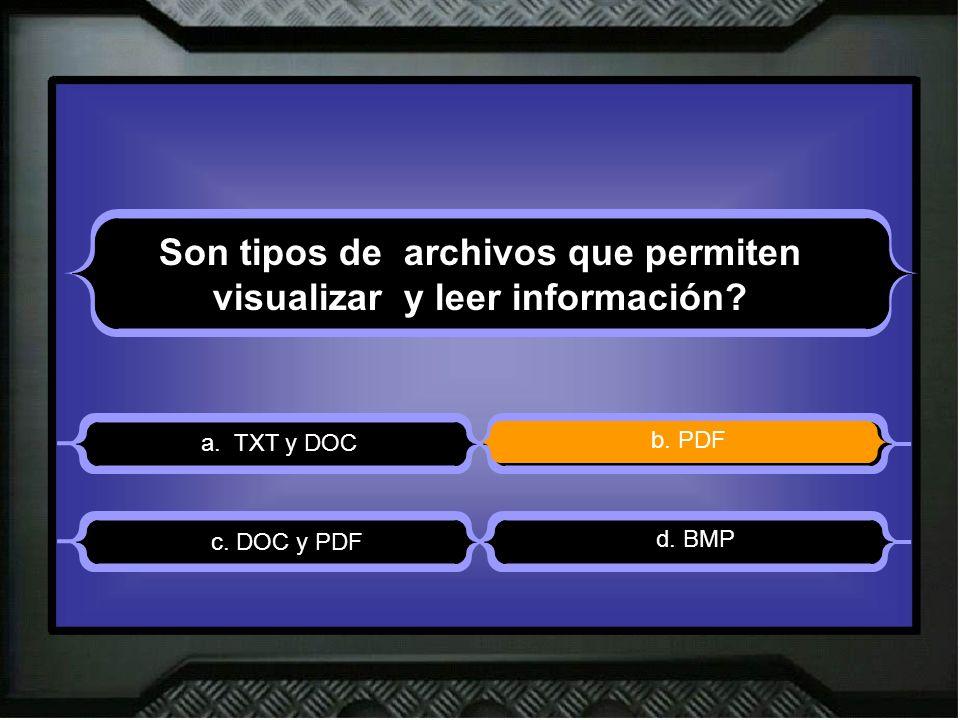 Son tipos de archivos que permiten visualizar y leer información? a. TXT y DOC b. PDF d. BMP c. DOC y PDF