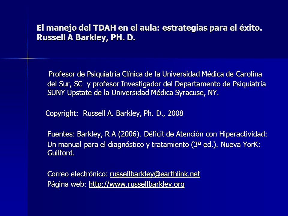 El manejo del TDAH en el aula: estrategias para el éxito. Russell A Barkley, PH. D. Profesor de Psiquiatría Clínica de la Universidad Médica de Caroli
