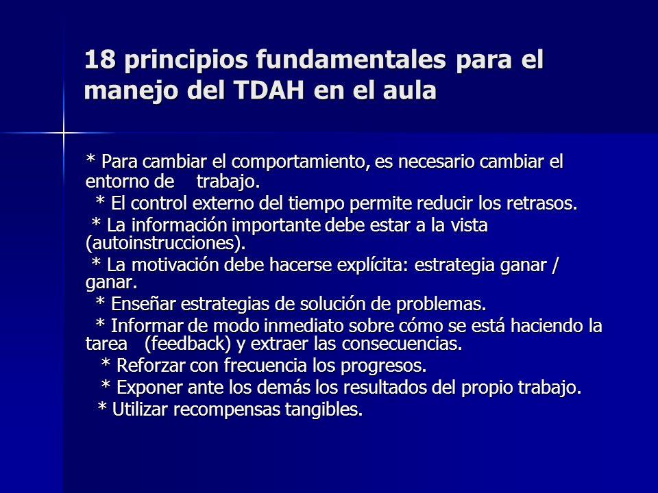 18 principios fundamentales para el manejo del TDAH en el aula * Para cambiar el comportamiento, es necesario cambiar el entorno de trabajo. * El cont