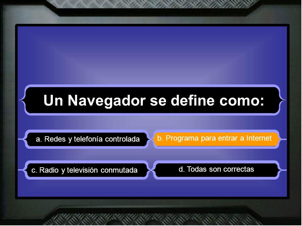 Un Navegador se define como: a. Redes y telefonía controlada b.