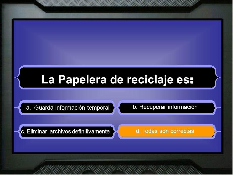 : La Papelera de reciclaje es : a. Guarda información temporal b.