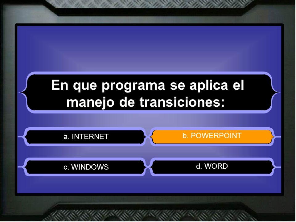 En que programa se aplica el manejo de transiciones: a. INTERNET b. POWERPOINT d. WORD c. WINDOWS