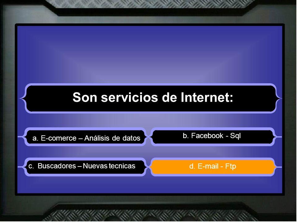 Son servicios de Internet: a. E-comerce – Análisis de datos b.