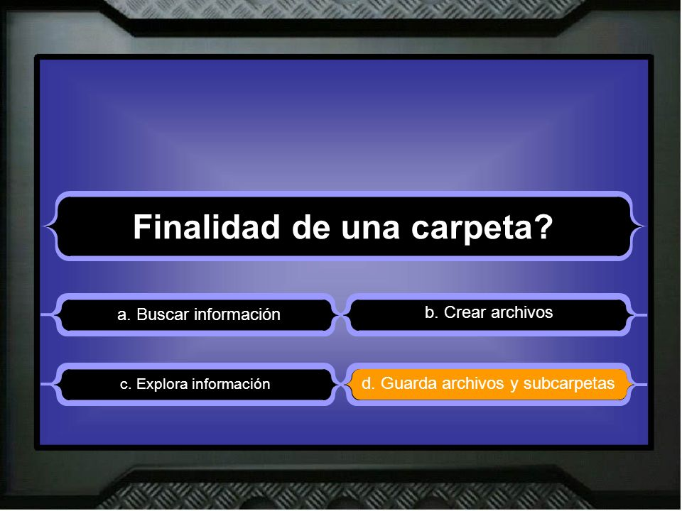 Finalidad de una carpeta. a. Buscar información b.