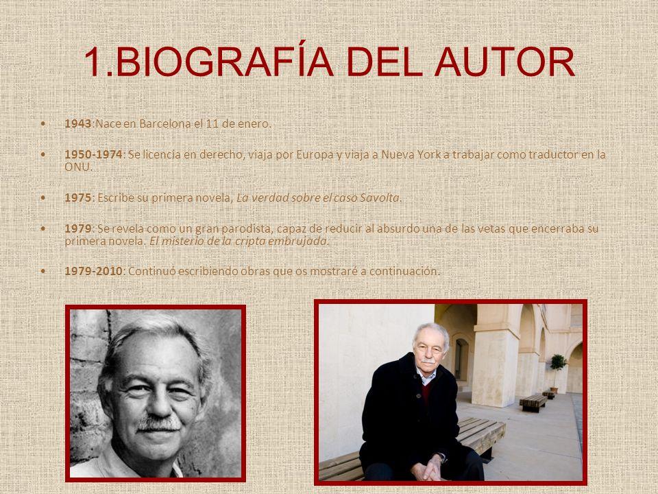 1.BIOGRAFÍA DEL AUTOR 1943:Nace en Barcelona el 11 de enero. 1950-1974: Se licencia en derecho, viaja por Europa y viaja a Nueva York a trabajar como