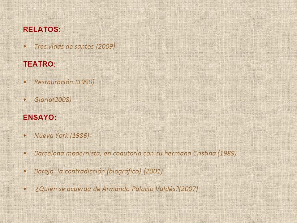 RELATOS: Tres vidas de santos (2009) TEATRO: Restauración (1990) Gloria(2008) ENSAYO: Nueva York (1986) Barcelona modernista, en coautoría con su herm