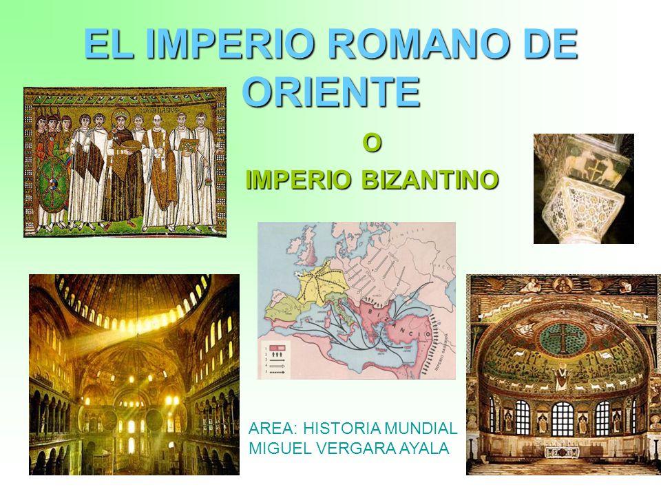 1 EL IMPERIO ROMANO DE ORIENTE O IMPERIO BIZANTINO AREA: HISTORIA MUNDIAL MIGUEL VERGARA AYALA