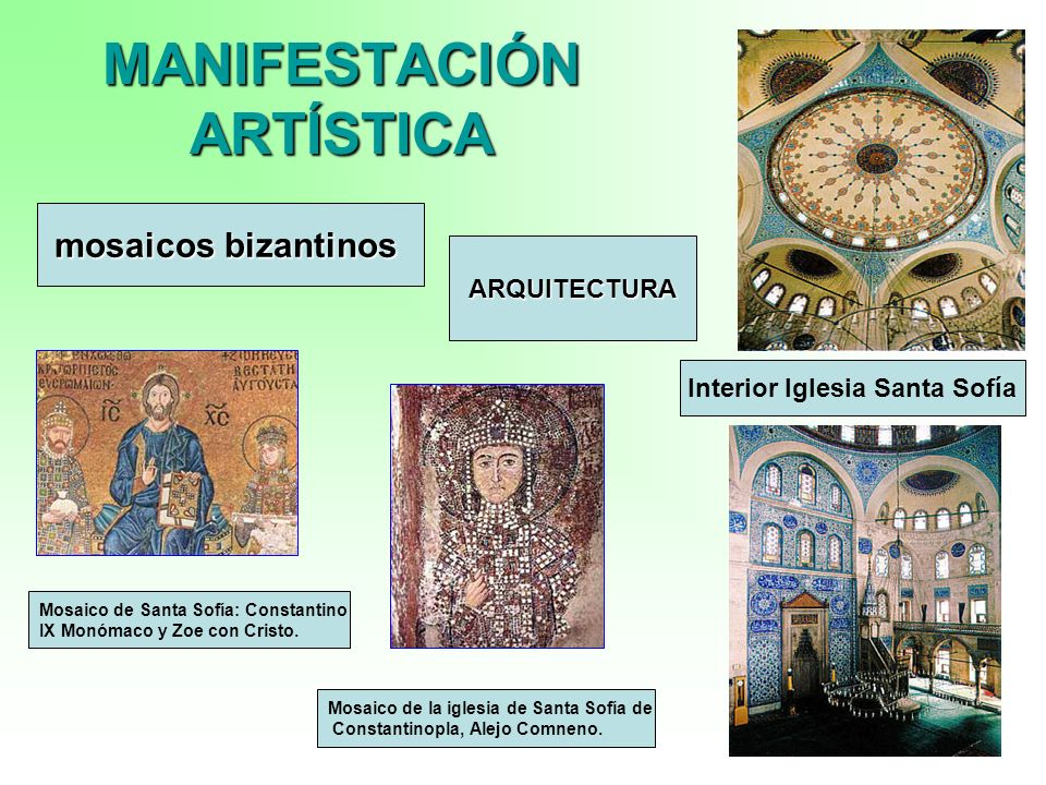 11 MANIFESTACIÓN ARTÍSTICA mosaicos bizantinos Mosaico de Santa Sofía: Constantino IX Monómaco y Zoe con Cristo. Mosaico de la iglesia de Santa Sofía