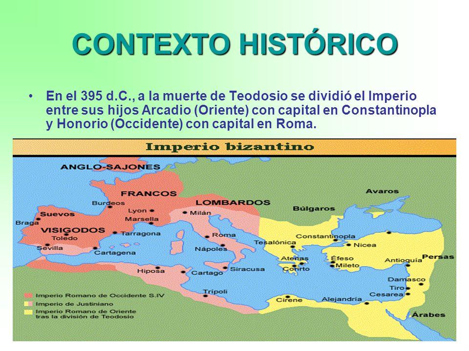2 CONTEXTO HISTÓRICO En el 395 d.C., a la muerte de Teodosio se dividió el Imperio entre sus hijos Arcadio (Oriente) con capital en Constantinopla y H