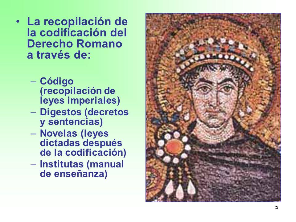 5 La recopilación de la codificación del Derecho Romano a través de: –Código (recopilación de leyes imperiales) –Digestos (decretos y sentencias) –Nov